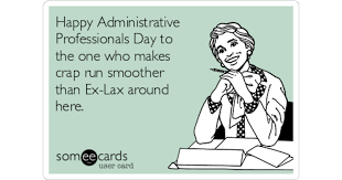 Admin Professionals Day Cards Happy Administrative Professionals Day To The One Who Makes Crap Run
