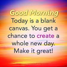 Make Today Beautiful Quotes Best Of Good Morning Today Is A Blank Canvas Make It Great Pictures Photos