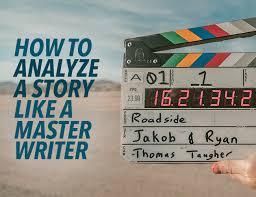 to analyze a story like a master writer how to analyze a story like a master writer