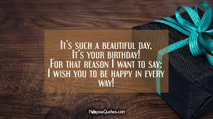 It\'s Such A Beautiful Day Quotes Best Of It's Such A Beautiful Day It's Your Birthday For That Reason I