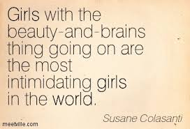 Beauty And Brain Quotes And Sayings Best Of Girls With The Beautyandbrains Thing Going On Are The Most