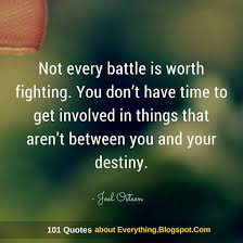 Not Every Battle Is Worth Fighting Joel Osteen Quote 40 Quotes Stunning Fighting Quotes