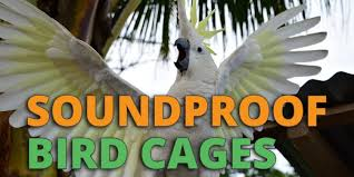 soundproof bird cage
