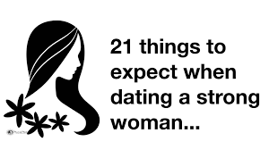 21 Things To Expect When Dating A Strong Woman