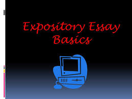 expository essay basics general bckgrnd info  specific thesis  1 expository essay basics