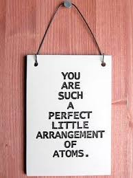 Science Love Quotes Awesome You Are Such A Perfect Arrangement Of Atoms Ceramic Art Plaque