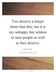 you deserve a longer letter than this but it is my unhappy fate seldom to treat people so well as quote 1