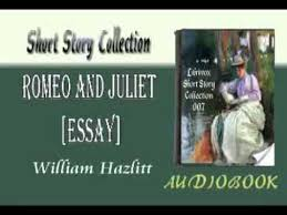 romeo and juliet essay william hazlitt audiobook short story  romeo and juliet essay william hazlitt audiobook short story