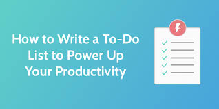 How To Make A To Do List To Power Up Your Productivity