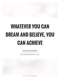 Dream It Believe It Achieve It Quote Best of Whatever You Can Dream And Believe You Can Achieve Picture Quotes