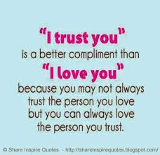 Quotes About Relationships And Trust Stunning I TRUST YOU Is A Better Compliment Than I LOVE YOU Because You