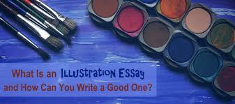 what is an illustration essay and how can you write a good one  what is an illustration essay and how can you write a good one essay writing
