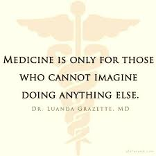 Medical Quotes Impressive Medicine Is Only For Those Who Cannot Imagine Doing Anything Else