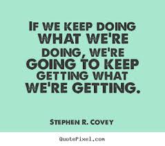 Keep Going Quotes Impressive Photos Stephen Covey Motivational Quotes QUOTES AND SAYING