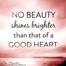 Quotes On Beauty Of Heart Best Of No Beauty Shines Brighter Than That Of A Good Heart Beauty Quotes