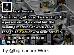 Vending Machine Jokes Inspiration By Jeff Dwoskin Facial Recognition Software Can Pick A Person Out Of