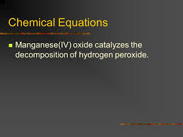 10 chemical equations manganese iv oxide catalyzes the decomposition of hydrogen peroxide