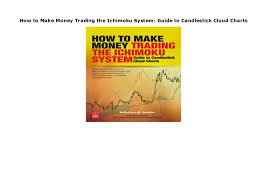 How To Make Money Trading With Candlestick Charts How To Make Money Trading The Ichimoku System Guide To