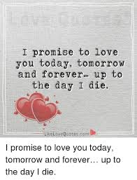 I Promise To Love You Quotes Inspiration I Promise To Love You Today Tomorrow And Forever Up To The Day I Die