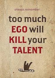 Favorite Quote About Life Beauteous Too Much Ego Will Kill Your Talent Life Quotes Quotes Quote Life
