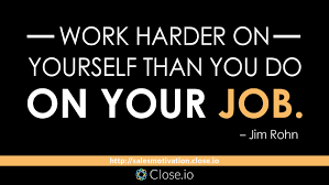 s motivation quote work harder on yourself than you do on s motivation quote work harder on yourself than you do on your job jim rohn