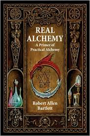 real alchemy a primer of practical alchemy robert allen bartlett  real alchemy a primer of practical alchemy robert allen bartlett dennis william hauck 8601406640696 com books