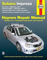 subaru impreza and wrx automotive repair manual 2002 to 2014 subaru impreza and wrx automotive repair manual 2002 to 2014 haynes repair manual paperback amazon co uk editors of haynes manuals 9781620921203