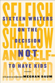 why i do not have children essays by writers toronto star meghan daum