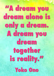 Making Dreams A Reality Quotes Best Of A Dream You Dream Together Is Reality Yoko Ono Quotes The Tao Of