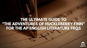 the ultimate guide to the adventures of huckleberry finn for the  the adventures of huckleberry finn ap english lit essay