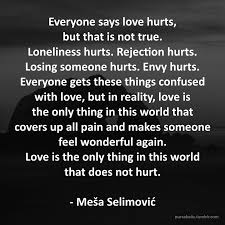 Love Everyone Quotes Tumblr With Everyone Says Love Hurts But That
