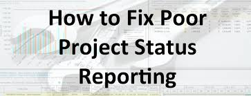 Project Status Reporting How To Fix Poor Project Status Reporting