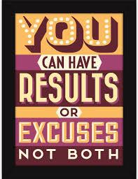 The office motivational posters Motivational Quotes Motivational Poster With Frames For Office And Home Gym Workout Quote Results Or Excuses Fine Art Print 13 Inch 10 Inch Flipkart Motivational Poster With Frames For Office And Home Gym Workout