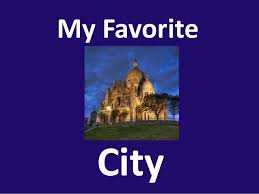my favorite city paris eg ppt call my favorite city