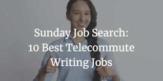 Telecommute Job Sunday Job Search 10 Best Telecommute Writing Jobs Dec 10 2017