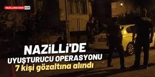 NAZİLLİ'DE UYUŞTURUCU OPERASYONU! 7 KİŞİ GÖZALTINA ALINDI