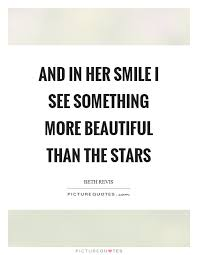 Smile Quotes For Her Unique And In Her Smile I See Something More Beautiful Than The Stars