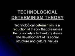 Technological Determinism Technological Determinism Theory Powerpoint