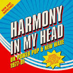 Harmony in My Head: UK Power Pop & New Wave 1977-81