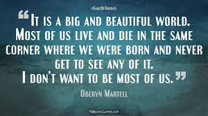Big Is Beautiful Quotes Best of It Is A Big And Beautiful World Most Of Us Live And Die In The Same