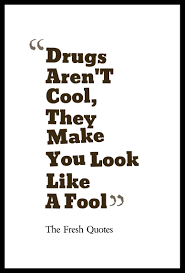 Quotes About Drugs Anti Drugs Slogans Drugs Aren'T Cool They Make You Look Like A 41