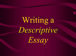 writing a descriptive essay ppt video online  1 writing a descriptive essay