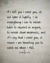 Need Love Quotes Love Quotes If I tell you I need you do not take it lightly I do 51