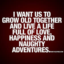 Love Of Your Life Quotes Mesmerizing I Want Us To Grow Old Together And Live A Life Full Of Love