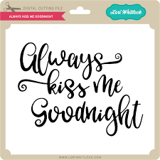 Here you can explore hq kiss me transparent illustrations, icons and clipart with filter setting like size, type, color etc. Always Kiss Me Goodnight Lori Whitlock S Svg Shop