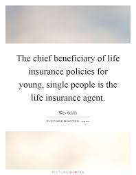 the chief beneficiary of life insurance policies for young single people is the life insurance agent