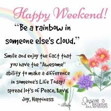 Weekend Good Morning Quotes Best of Happy Weekend Be A Rainbow In Someones Cloud Quotes Pinterest