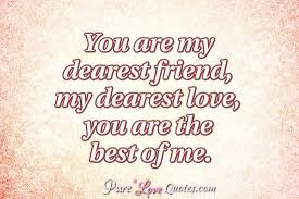 You Are My Dearest Friend My Dearest Love You Are The Best Of Me Simple I Love You My Friend Quotes