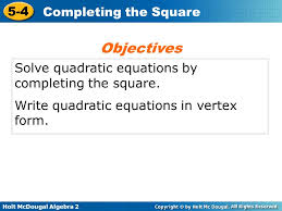 objectives solve quadratic equations by completing the square