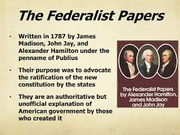 federalist ppt video online  the federalist papers written in 1787 by james madison john jay and alexander hamilton